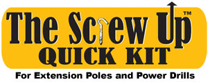 The Screw Up ™ Quick Kit for extension Poles and Power Drills